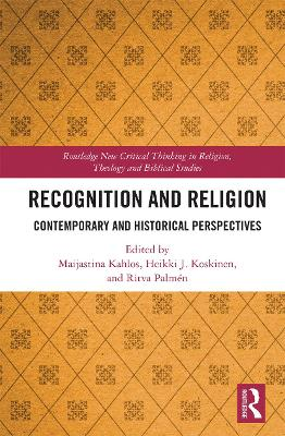 Recognition and Religion: Contemporary and Historical Perspectives by Maijastina Kahlos