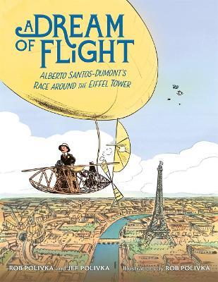 A Dream of Flight: Alberto Santos-Dumont's Race Around the Eiffel Tower by Jef Polivka