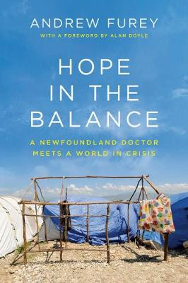 Hope In The Balance: A Newfoundland Doctor Meets a World in Crisis by Andrew Furey