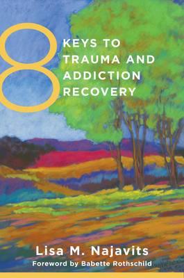 8 Keys to Trauma and Addiction Recovery by Lisa M. Najavits