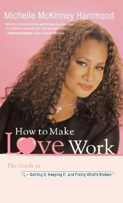 How to Make Love Work by Michelle McKinney Hammond