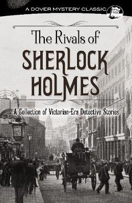 The Rivals of Sherlock Holmes: A Collection of Victorian-Era Detective Stories book