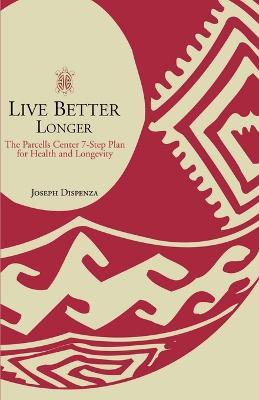 Live Better Longer by Joseph Dispenza