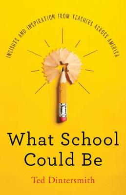 What School Could Be by Ted Dintersmith