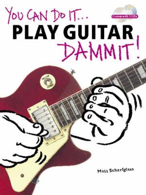 You Can Do It... Play Guitar Dammit] by Matt Scharfglass