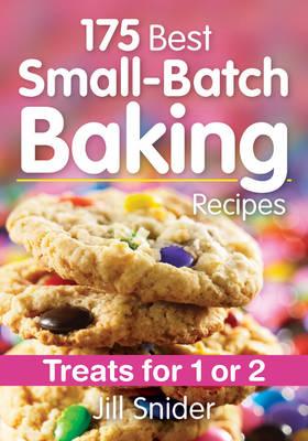 175 Best Small-Batch Baking Recipes by Jill Snider