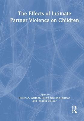 Effects of Intimate Partner Violence on Children by Robert Geffner