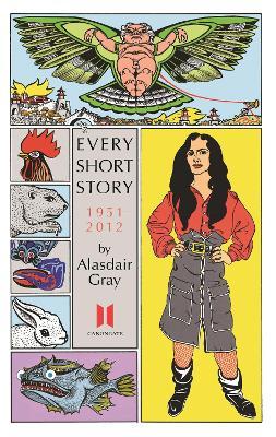 Every Short Story by Alasdair Gray 1951-2012 by Alasdair Gray