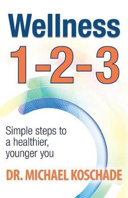 Wellness 1 2 3 by Dr Michael Koschade
