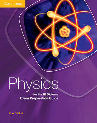 Physics for the IB Diploma Exam Preparation Guide by K. A. Tsokos