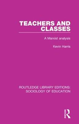 Teachers and Classes: A Marxist analysis by Kevin Harris