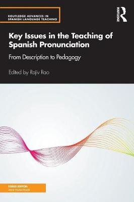 Key Issues in the Teaching of Spanish Pronunciation: by Rajiv Rao