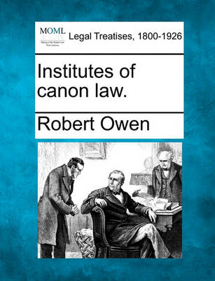 Institutes of Canon Law. by Robert Dale Owen
