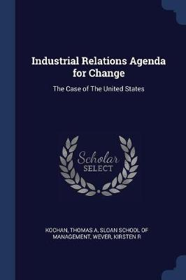 Industrial Relations Agenda for Change by Thomas A Kochan