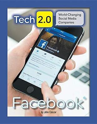 Tech 2.0 World-Chancing Social Media Companies: Facebook by John Csiszar