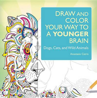 Draw and Color Your Way to a Younger Brain by Anastasia Catris
