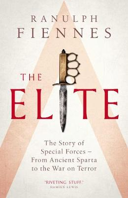 The Elite: The Story of Special Forces - From Ancient Sparta to the War on Terror by Ranulph Fiennes