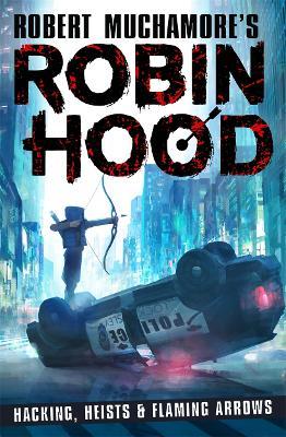 Robin Hood: Hacking, Heists & Flaming Arrows by Robert Muchamore