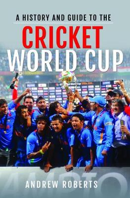 A History & Guide to the Cricket World Cup by Andrew Roberts