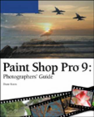 Paint Shop Pro 9 Photographers' Guide by Diane Koers