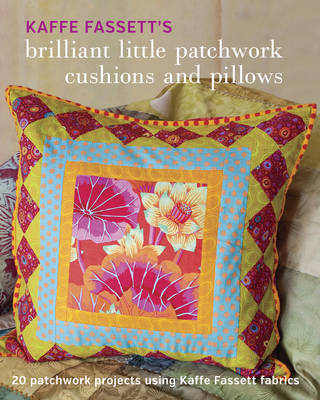 Kaffe Fassett's Brilliant Little Patchwork Cushions and Pillows by Kaffe Fassett