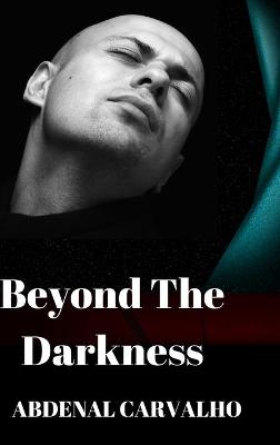 Beyond The Darkness by Abdenal Carvalho