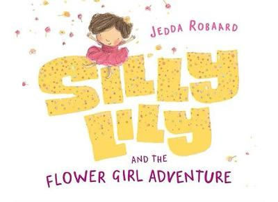 Silly Lily and the Flower Girl Adventure by Jedda Robaard