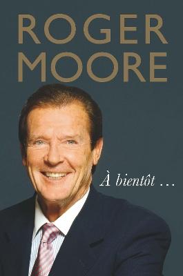 Roger Moore: A bientot... by Roger Moore