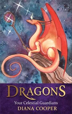 Dragons: Your Celestial Guardians by Diana Cooper