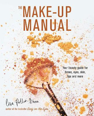 The Make-up Manual: Your Beauty Guide for Brows, Eyes, Skin, Lips and More by Lisa Potter-Dixon