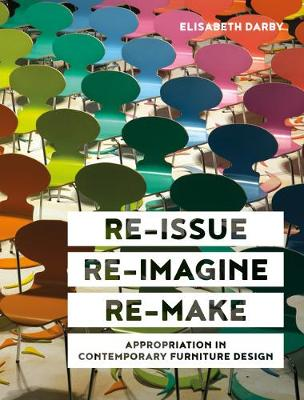 Re-issue, Re-imagine, Re-make: Appropriation in Contemporary Furniture Design book