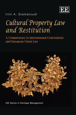 Cultural Property Law and Restitution by Irini A. Stamatoudi