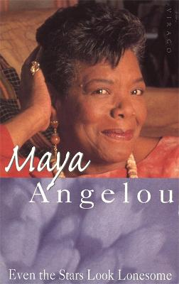 Even The Stars Look Lonesome by Dr Maya Angelou