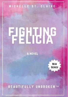 Fighting Felicia by Michelle St Claire