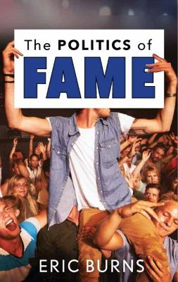 The Politics of Fame by Eric Burns