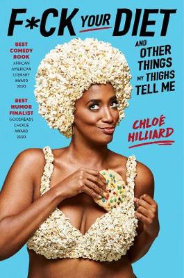 F*ck Your Diet: And Other Things My Thighs Tell Me by Chloe Hilliard
