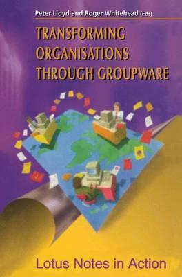 Transforming Organisations Through Groupware by Peter Lloyd