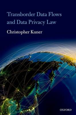 Transborder Data Flows and Data Privacy Law by Christopher Kuner