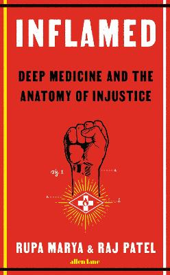 Inflamed: Deep Medicine and the Anatomy of Injustice by Rupa Marya