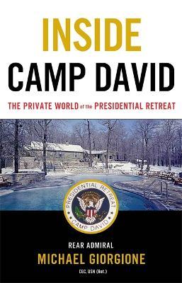 Inside Camp David by Rear Admiral Michael Giorgione