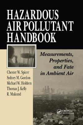 Hazardous Air Pollutant Handbook: Measurements, Properties, and Fate in Ambient Air by Chester W. Spicer