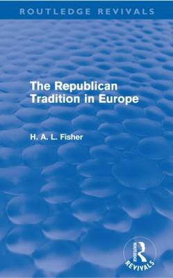 The The Republican Tradition in Europe by H. A. L. Fisher