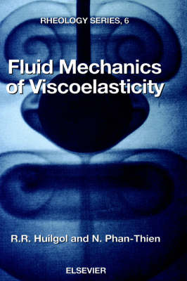 Fluid Mechanics of Viscoelasticity  Volume 6 by R. R. Huilgol
