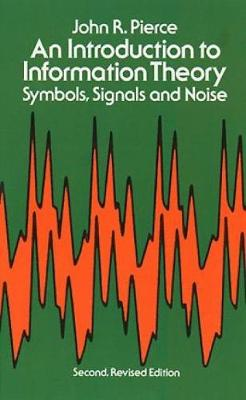 Introduction to Information Theory, Symbols, Signals and Noise by John R. Pierce
