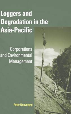 Loggers and Degradation in the Asia-Pacific by Peter Dauvergne