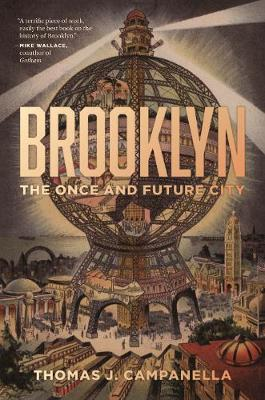 Brooklyn: The Once and Future City by Thomas J. Campanella