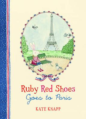 Ruby Red Shoes Goes to Paris by Kate Knapp