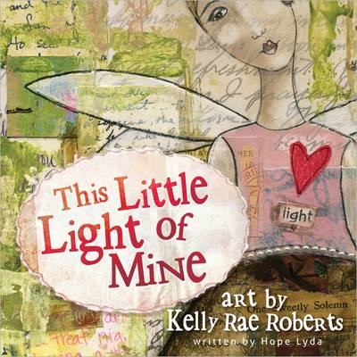 This Little Light of Mine by Kelly Rae Roberts