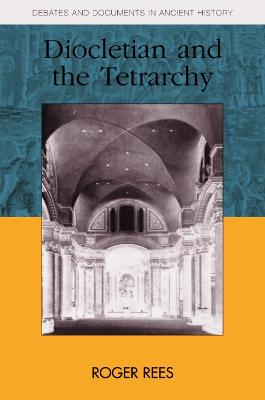 Diocletian and the Tetrarchy by Roger Rees