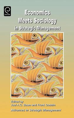Economics Meets Sociology in Strategic Management by Joel Baum